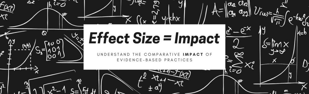 "Image of mathematical formulae on a chalkboard. Text says ""Effect Size = Impact. Understand the comparative impact of evidence-based practices."""